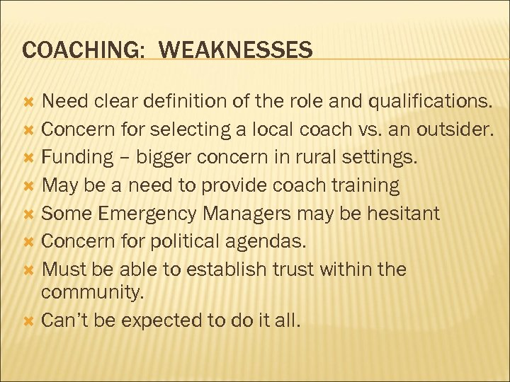 COACHING: WEAKNESSES Need clear definition of the role and qualifications. Concern for selecting a