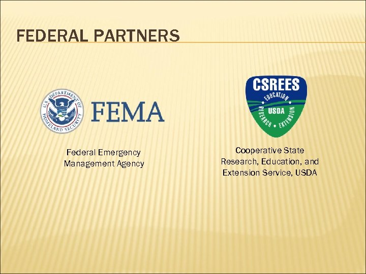 FEDERAL PARTNERS Federal Emergency Management Agency Cooperative State Research, Education, and Extension Service, USDA