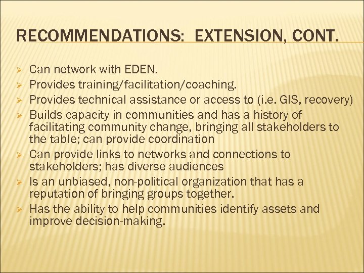 RECOMMENDATIONS: EXTENSION, CONT. Ø Ø Ø Ø Can network with EDEN. Provides training/facilitation/coaching. Provides