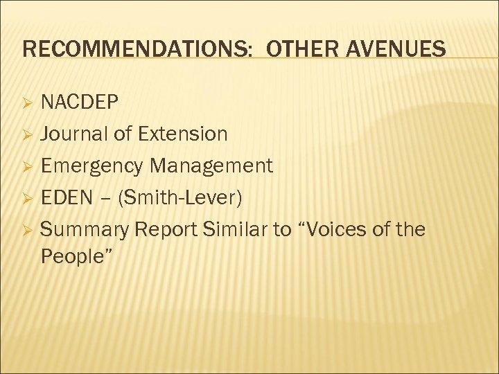 RECOMMENDATIONS: OTHER AVENUES NACDEP Ø Journal of Extension Ø Emergency Management Ø EDEN –
