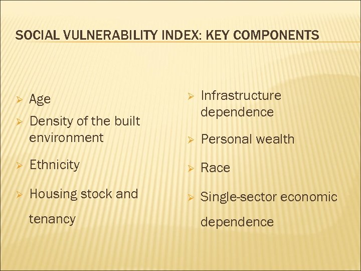 SOCIAL VULNERABILITY INDEX: KEY COMPONENTS Ø Age Ø Ø Density of the built environment