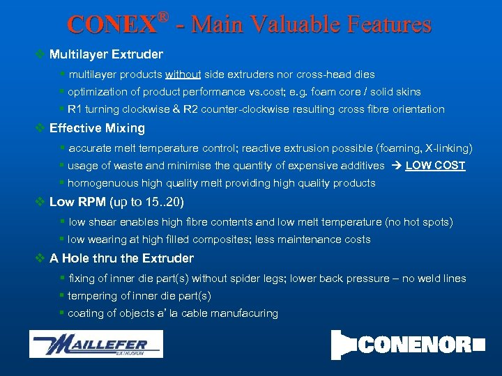 ® CONEX - Main Valuable Features v Multilayer Extruder § multilayer products without side