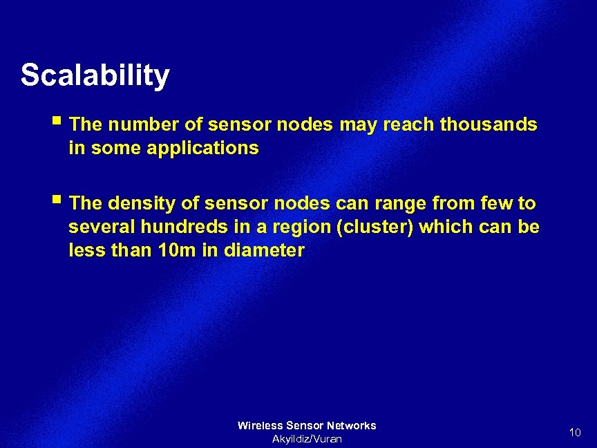Scalability § The number of sensor nodes may reach thousands in some applications §