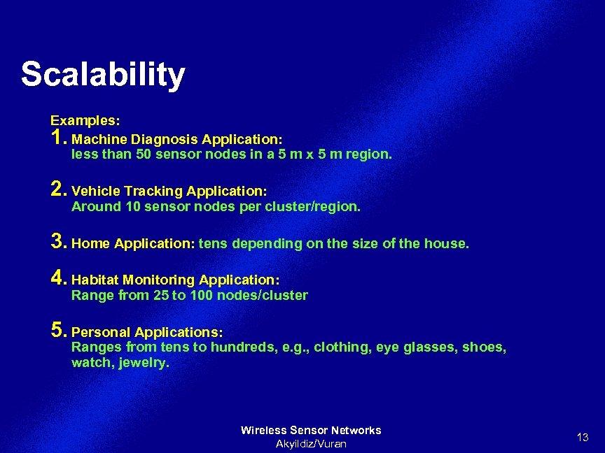 Scalability Examples: 1. Machine Diagnosis Application: less than 50 sensor nodes in a 5