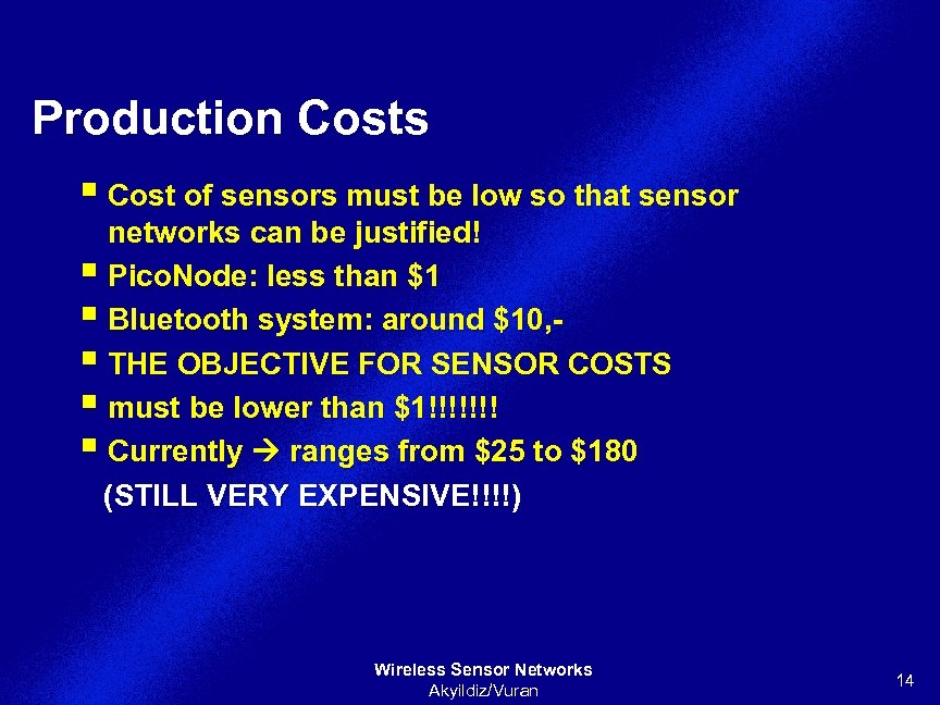 Production Costs § Cost of sensors must be low so that sensor networks can