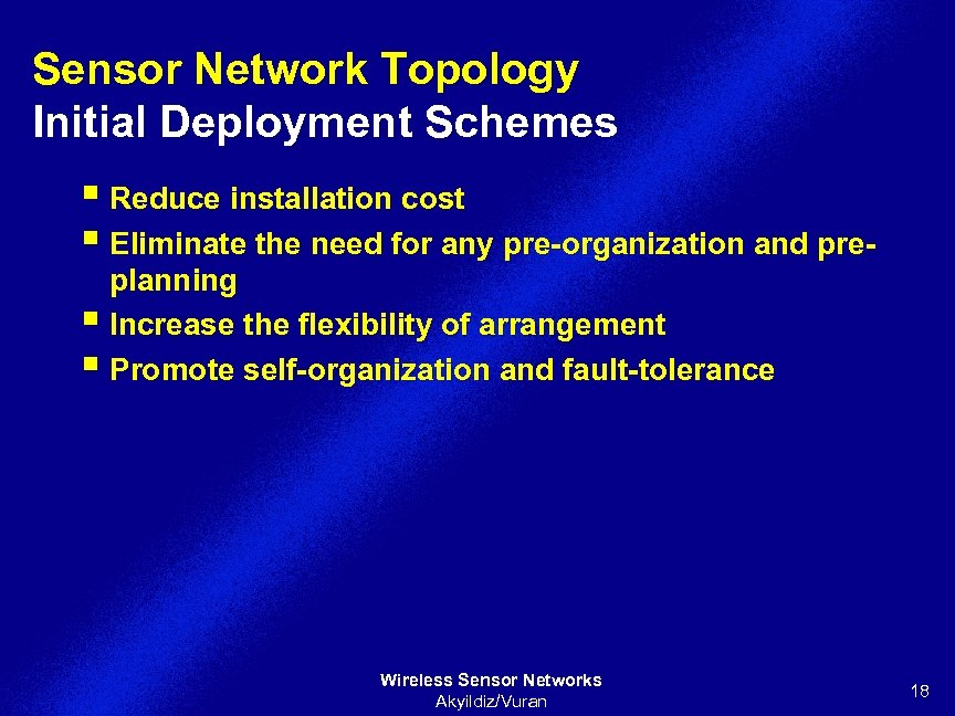 Sensor Network Topology Initial Deployment Schemes § Reduce installation cost § Eliminate the need