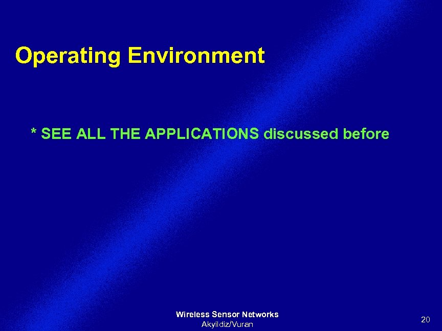Operating Environment * SEE ALL THE APPLICATIONS discussed before Wireless Sensor Networks Akyildiz/Vuran 20