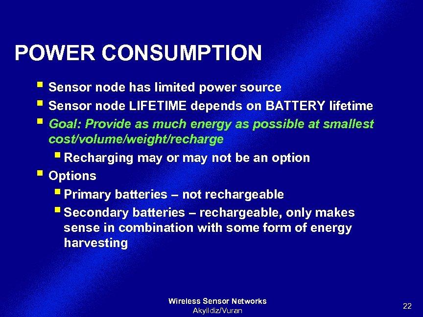 POWER CONSUMPTION § Sensor node has limited power source § Sensor node LIFETIME depends