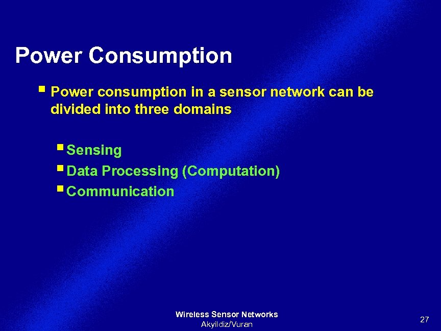 Power Consumption § Power consumption in a sensor network can be divided into three