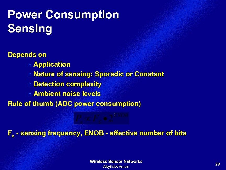 Power Consumption Sensing Depends on n Application n Nature of sensing: Sporadic or Constant
