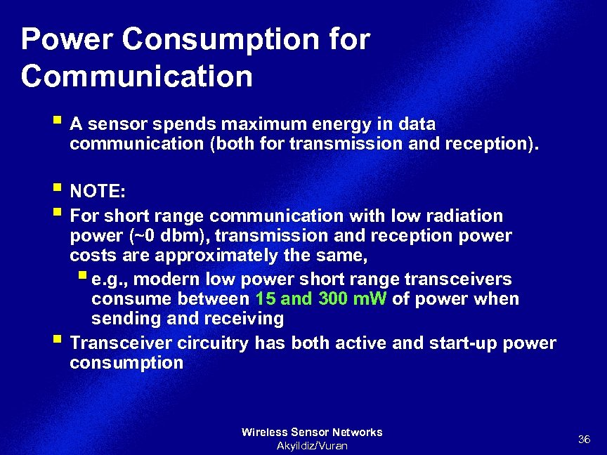 Power Consumption for Communication § A sensor spends maximum energy in data communication (both