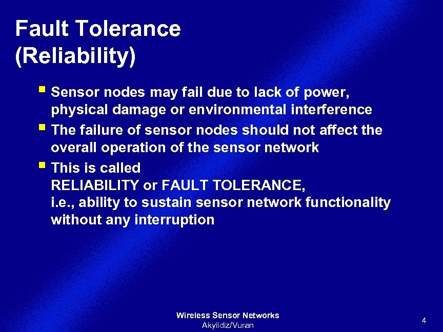 Fault Tolerance (Reliability) § Sensor nodes may fail due to lack of power, physical