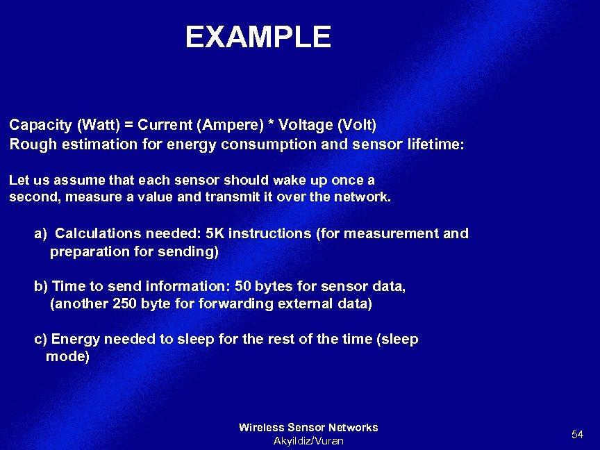 EXAMPLE Capacity (Watt) = Current (Ampere) * Voltage (Volt) Rough estimation for energy consumption