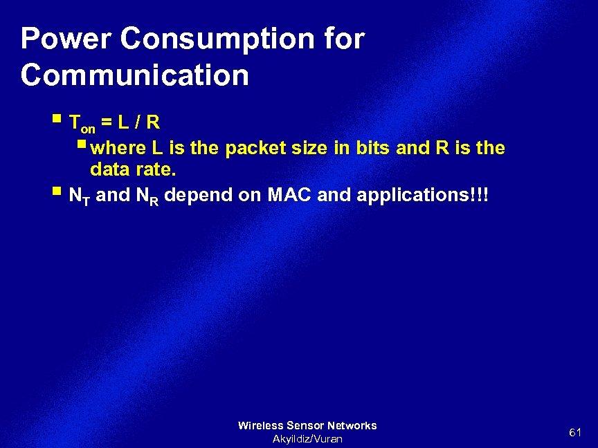 Power Consumption for Communication § Ton = L / R § where L is