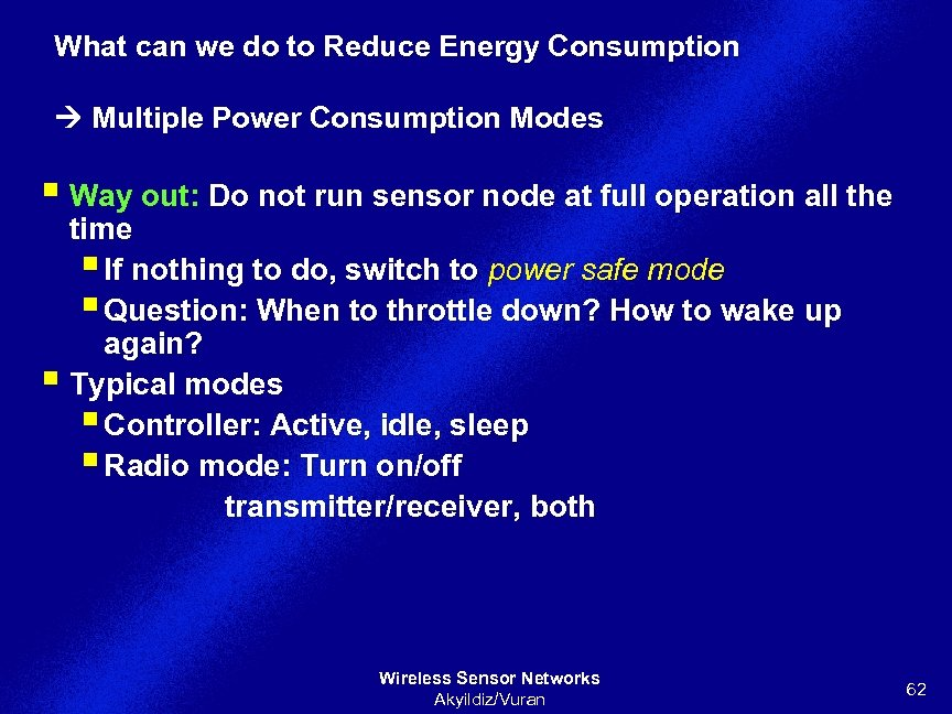 What can we do to Reduce Energy Consumption Multiple Power Consumption Modes § Way