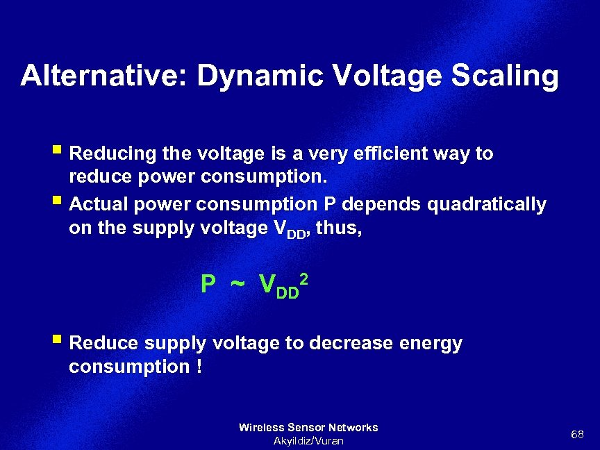 Alternative: Dynamic Voltage Scaling § Reducing the voltage is a very efficient way to