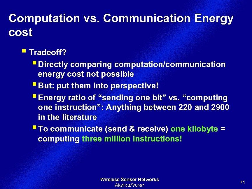 Computation vs. Communication Energy cost § Tradeoff? § Directly comparing computation/communication energy cost not