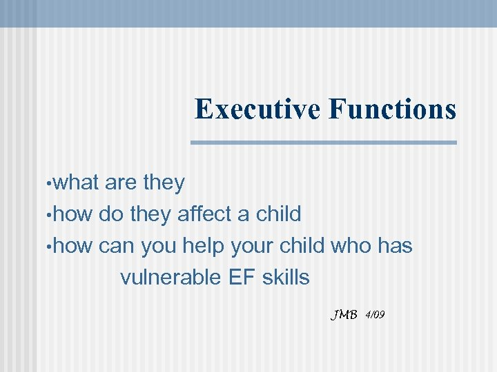 Executive Functions • what are they • how do they affect a child •