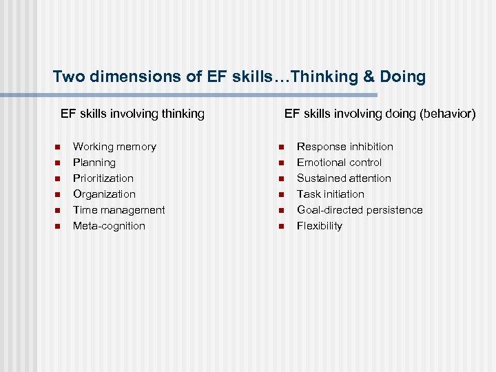 Two dimensions of EF skills…Thinking & Doing EF skills involving thinking n n n