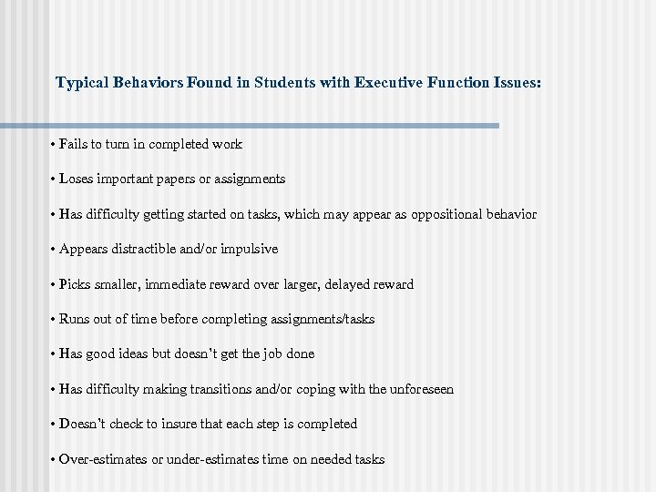 Typical Behaviors Found in Students with Executive Function Issues: • Fails to turn in