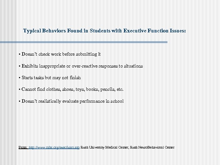 Typical Behaviors Found in Students with Executive Function Issues: • Doesn't check work before