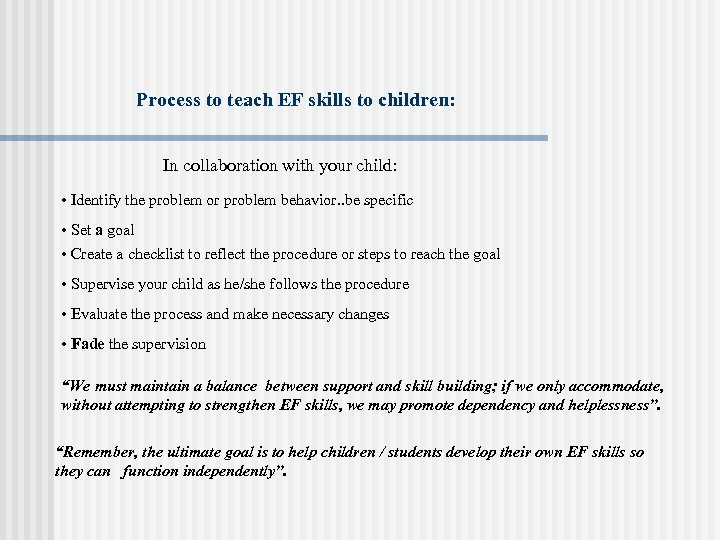 Process to teach EF skills to children: In collaboration with your child: • Identify