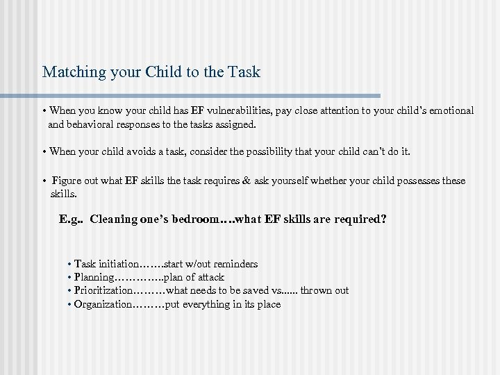 Matching your Child to the Task • When you know your child has EF