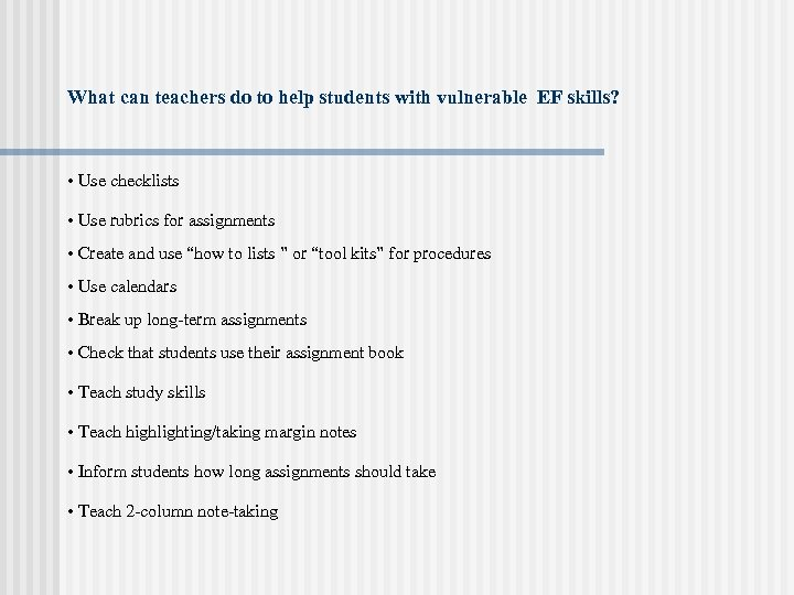 What can teachers do to help students with vulnerable EF skills? • Use checklists