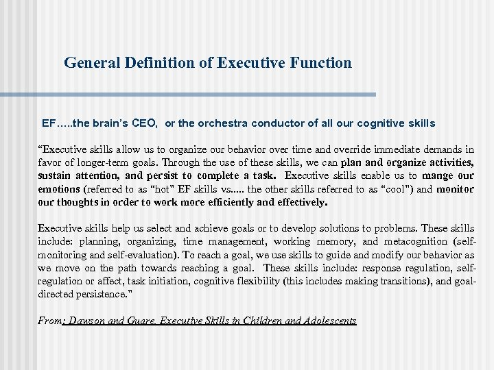 General Definition of Executive Function EF…. . the brain's CEO, or the orchestra conductor