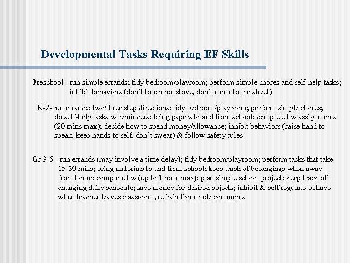 Developmental Tasks Requiring EF Skills Preschool - run simple errands; tidy bedroom/playroom; perform simple