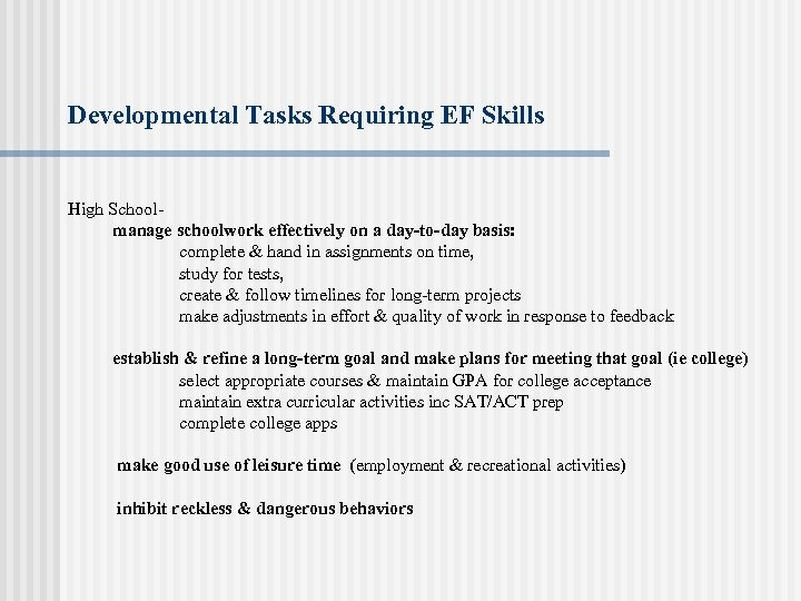 Developmental Tasks Requiring EF Skills High School- manage schoolwork effectively on a day-to-day basis:
