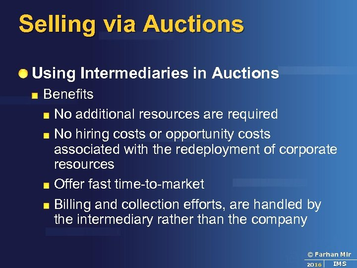 Selling via Auctions Using Intermediaries in Auctions Benefits No additional resources are required No