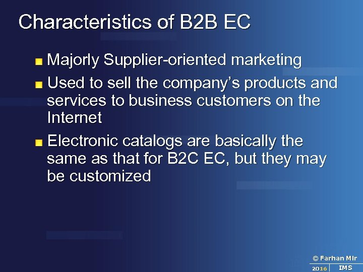 Characteristics of B 2 B EC Majorly Supplier-oriented marketing Used to sell the company's