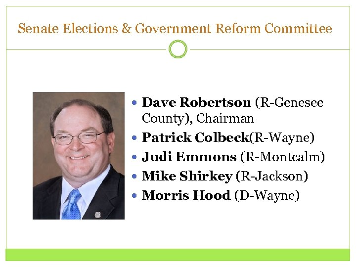 Senate Elections & Government Reform Committee Dave Robertson (R-Genesee County), Chairman Patrick Colbeck(R-Wayne) Judi
