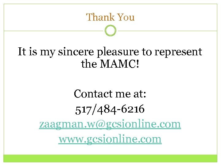 Thank You It is my sincere pleasure to represent the MAMC! Contact me at: