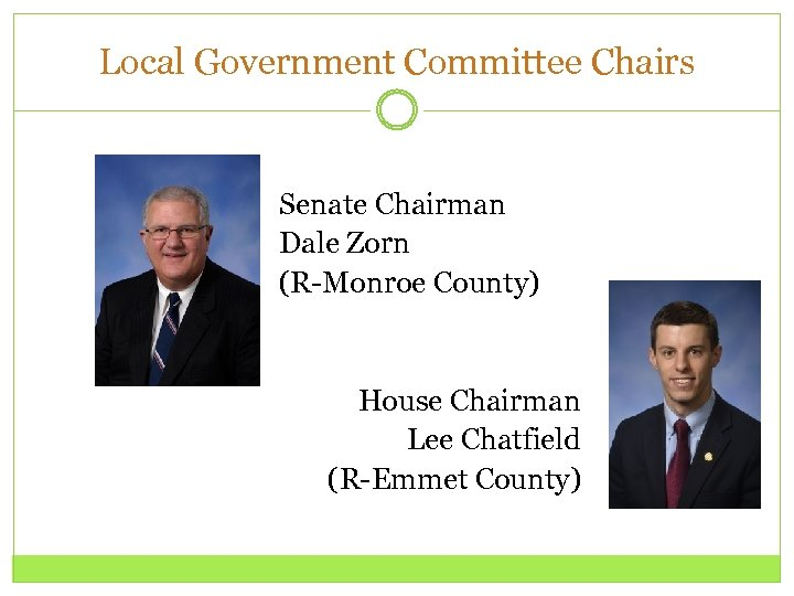 Local Government Committee Chairs Senate Chairman Dale Zorn (R-Monroe County) House Chairman Lee Chatfield