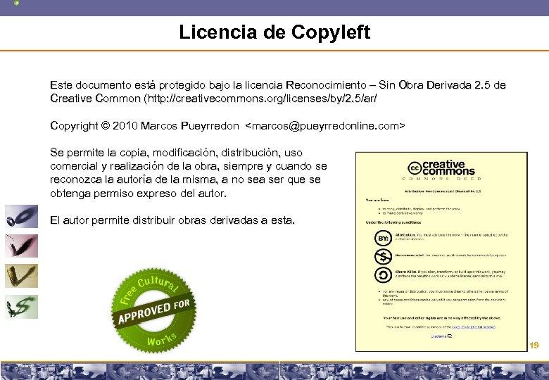 Licencia de Copyleft Este documento está protegido bajo la licencia Reconocimiento – Sin Obra