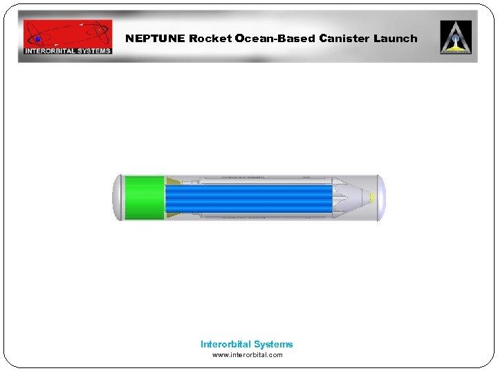 NEPTUNE Rocket Ocean-Based Canister Launch Interorbital Systems www. interorbital. com