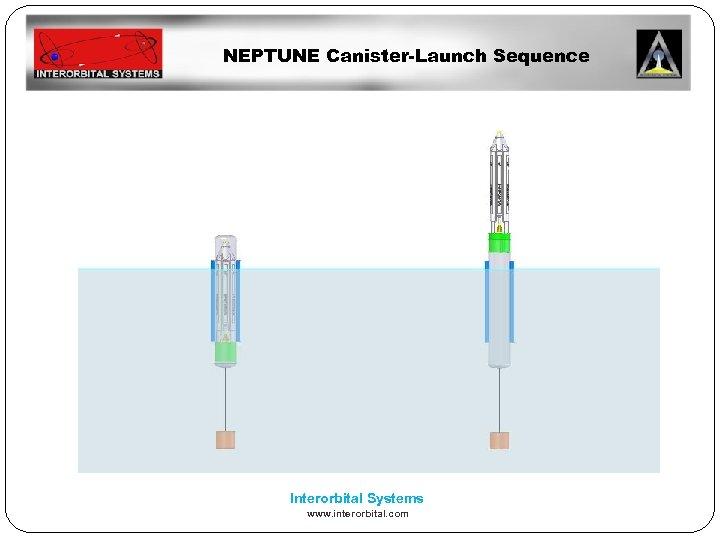 NEPTUNE Canister-Launch Sequence Interorbital Systems www. interorbital. com