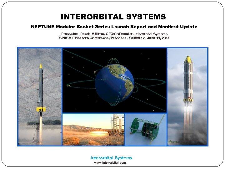 INTERORBITAL SYSTEMS NEPTUNE Modular Rocket Series Launch Report and Manifest Update Presenter: Randa Milliron,