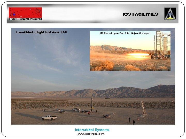 IOS FACILITIES Low-Altitude Flight Test Area: FAR IOS Static Engine Test Site: Mojave Spaceport