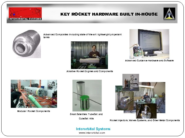 KEY ROCKET HARDWARE BUILT IN-HOUSE Advanced Composites including state-of-the-art lightweight propellant tanks Advanced Guidance