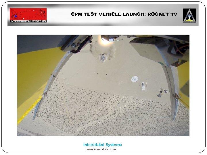 CPM TEST VEHICLE LAUNCH: ROCKET TV Interorbital Systems www. interorbital. com