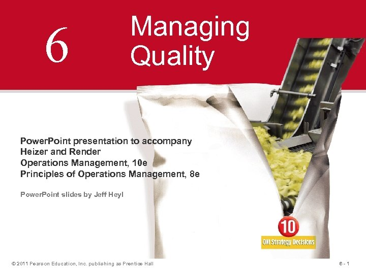 6 Managing Quality Power. Point presentation to accompany Heizer and Render Operations Management, 10