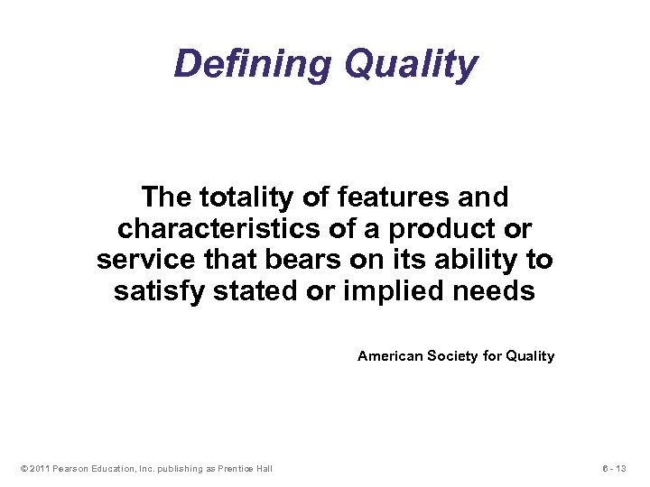 Defining Quality The totality of features and characteristics of a product or service that