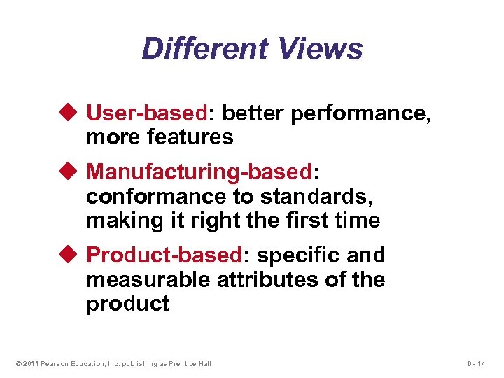 Different Views u User-based: better performance, User-based more features u Manufacturing-based: Manufacturing-based conformance to