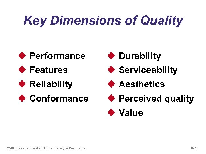 Key Dimensions of Quality u Performance u Durability u Features u Serviceability u Reliability