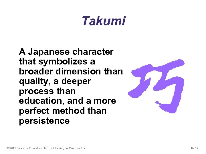 Takumi A Japanese character that symbolizes a broader dimension than quality, a deeper process