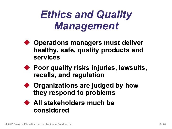 Ethics and Quality Management u Operations managers must deliver healthy, safe, quality products and