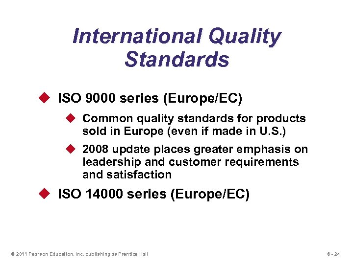 International Quality Standards u ISO 9000 series (Europe/EC) u Common quality standards for products